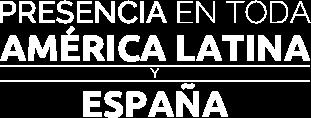 Presencia en toda América Latina y España