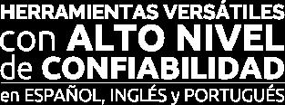 Herramientas versátiles con alto nivel de confiabilidad ne español, inglés y portugués